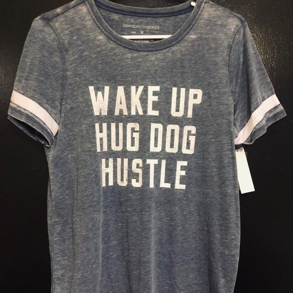 6f9dbe42 Grayson Threads Tops | Wake Up Hug Dog Hustle Shirt | Poshmark